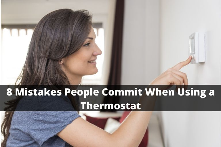 8 Mistakes People Commit When Using a Thermostat